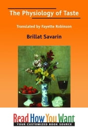 The Physiology Of Taste : Translated By Fayette Robinson ebook by Savarin Brillat