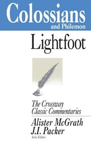 Colossians and Philemon ebook by J. B. Lightfoot,Alister McGrath,J. I. Packer,Alister McGrath