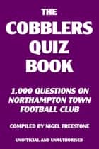 The Cobblers Quiz Book ebook by Nigel Freestone