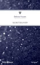 Secret Delivery ebook by Delores Fossen