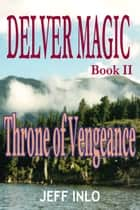 Delver Magic Book II: Throne of Vengeance ebook by Jeff Inlo