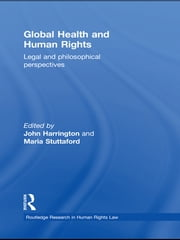 Global Health and Human Rights - Legal and Philosophical Perspectives ebook by John Harrington,Maria Stuttaford