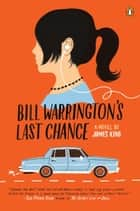 Bill Warrington's Last Chance - A Novel ebook by James King