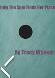 Inky The Spot Finds Her Place ebook by Tracy Wasem