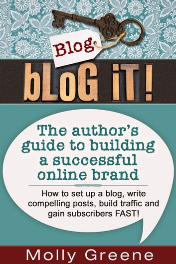 Blog It! - The author's guide to building a successful online brand ebook by Molly Greene