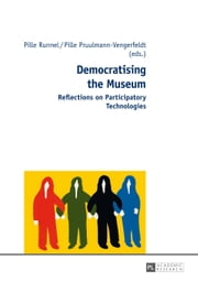 Democratising the Museum - Reflections on Participatory Technologies ebook by Pille Runnel,Pille Pruulmann-Vengerfeldt
