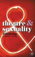 Theatre and Sexuality ebook by Jill Dolan, Tim Miller
