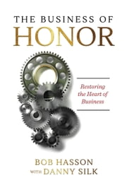 The Business of Honor - Restoring the Heart of Business ebook by Danny Silk, Bob Hasson
