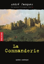 Alexandre Jobin 2 - La Commanderie ebook by André Jacques