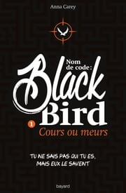 Nom de code : Blackbird, Tome 1 - Cours ou meurs ebook by Anna Carey
