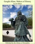 Genghis Khan, Makers of History ebook by Jacob Abbott
