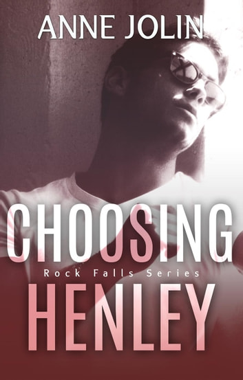 Choosing Henley - Rock Falls, #2 ebook by Anne Jolin