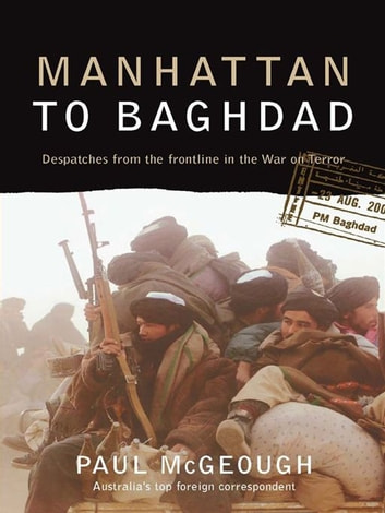 Manhattan to Baghdad - Despatches from the frontline in the War on Terror ebook by Paul McGeough