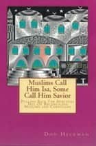 Muslims Call Him Isa, Some Call Him Savior ebook by Don Heckman