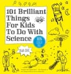 101 Brilliant Things For Kids to do With Science ebook by Dawn Isaac