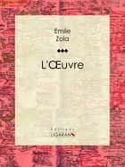 L'Oeuvre ebook by Émile Zola, Ligaran