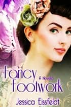 Fancy Footwork - A Sweethearts & Jazz Nights Novella ebook by Jessica Eissfeldt