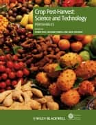 Crop Post-Harvest: Science and Technology, Perishables ebook by Debbie Rees,Graham Farrell,John Orchard