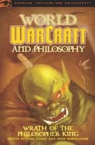 World of Warcraft and Philosophy ebook by Luke Cuddy,John Nordlinger