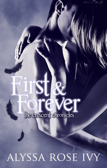 First & Forever (The Crescent Chronicles #4) ebook by Alyssa Rose Ivy