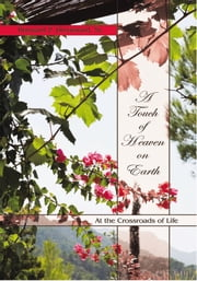 A Touch of Heaven on Earth - At the Crossroads of Life ebook by Ronsard P. Broussard, Sr.