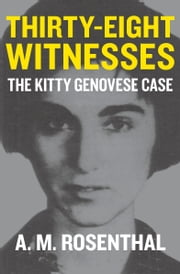 Thirty-Eight Witnesses - The Kitty Genovese Case ebook by A. M. Rosenthal