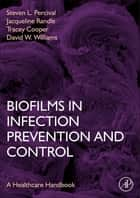 Biofilms in Infection Prevention and Control - A Healthcare Handbook ebook by Steven L. Percival, Tracey Cooper, Jacqueline Randle,...