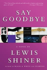 Say Goodbye ebook by Lewis Shiner