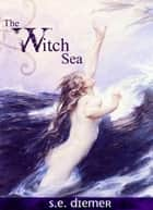 The Witch Sea ebook by S.E. Diemer
