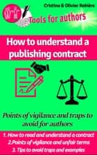 How to understand a publishing contract - Points of vigilance and traps to avoid for authors ebook by Olivier Rebiere, Cristina Rebiere