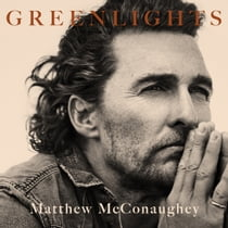 Greenlights - Raucous stories and outlaw wisdom from the Academy Award-winning actor オーディオブック by Matthew McConaughey, Matthew McConaughey