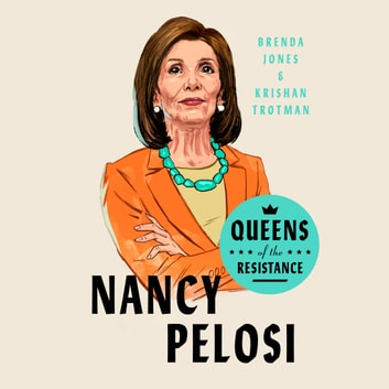 Queens of the Resistance: Nancy Pelosi - A Biography audiobook by Brenda Jones,Krishan Trotman