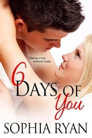 6 Days Of You ebook by Sophia Ryan