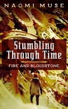 Stumbling Through Time ebook by Naomi Muse