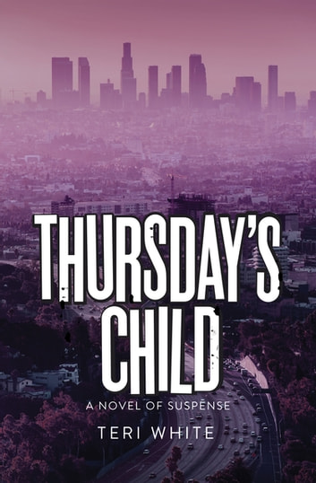 Thursday's Child - A Novel of Suspense ebook by Teri White