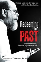 Redeeming the Past - My Journey from Freedom Fighter to Healer ebook by Fr Michael Lapsley