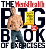 The Men's Health Big Book of Exercises - Four Weeks to a Leaner, Stronger, More Muscular YOU! ebook by Adam Campbell