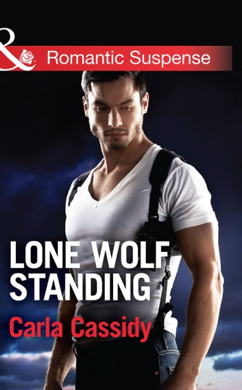 Lone Wolf Standing (Mills & Boon Romantic Suspense) (Men of Wolf Creek, Book 3) 電子書 by Carla Cassidy