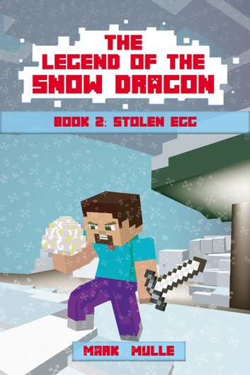 The Legend of the Snow Dragon, Book 2: Stolen Egg ebook by Mark Mulle