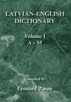 Latvian-English Dictionary - Volume I A - M ebook by Leonard Zusne