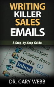 Writing Killer Sales Emails ebook by Dr. Gary Webb