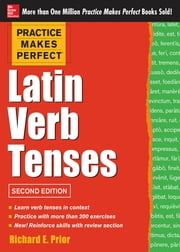 Practice Makes Perfect Latin Verb Tenses, 2nd Edition ebook by Richard Prior