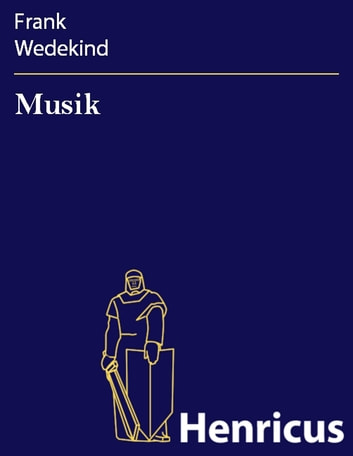 Musik: Sittengemälde in vier Bildern ebook by Frank Wedekind