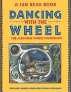 Dancing with the Wheel ebook by Sun Bear, Wabun Wind, Crysalis Mulligan