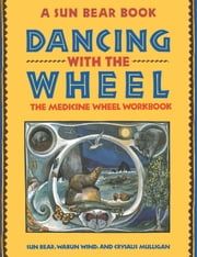 Dancing with the Wheel ebook by Sun Bear,Wabun Wind,Crysalis Mulligan