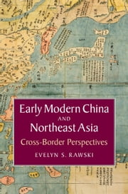 Early Modern China and Northeast Asia - Cross-Border Perspectives ebook by Evelyn S. Rawski