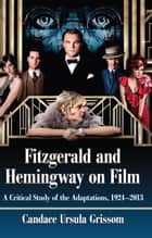 Fitzgerald and Hemingway on Film ebook by Candace Ursula Grissom