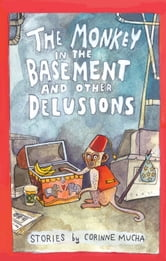 Monkey in the Basement and Other Delusions, The ebook by Corinne Mucha