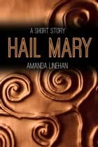 Hail Mary - A Short Story ebook by Amanda Linehan