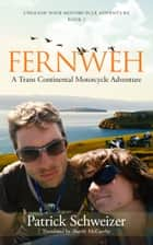 Fernweh: A Trans Continental Motorcycle Adventure ebook by